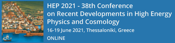 Image of call for HEP 2021 - 38th Conference on Recent Developments in High Energy Physics and Cosmology 16-19 June 2021, Thessaloniki, Greece